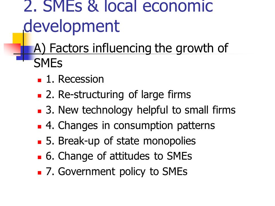 2. SMEs & local economic development A) Factors influencing the growth of SMEs 1.