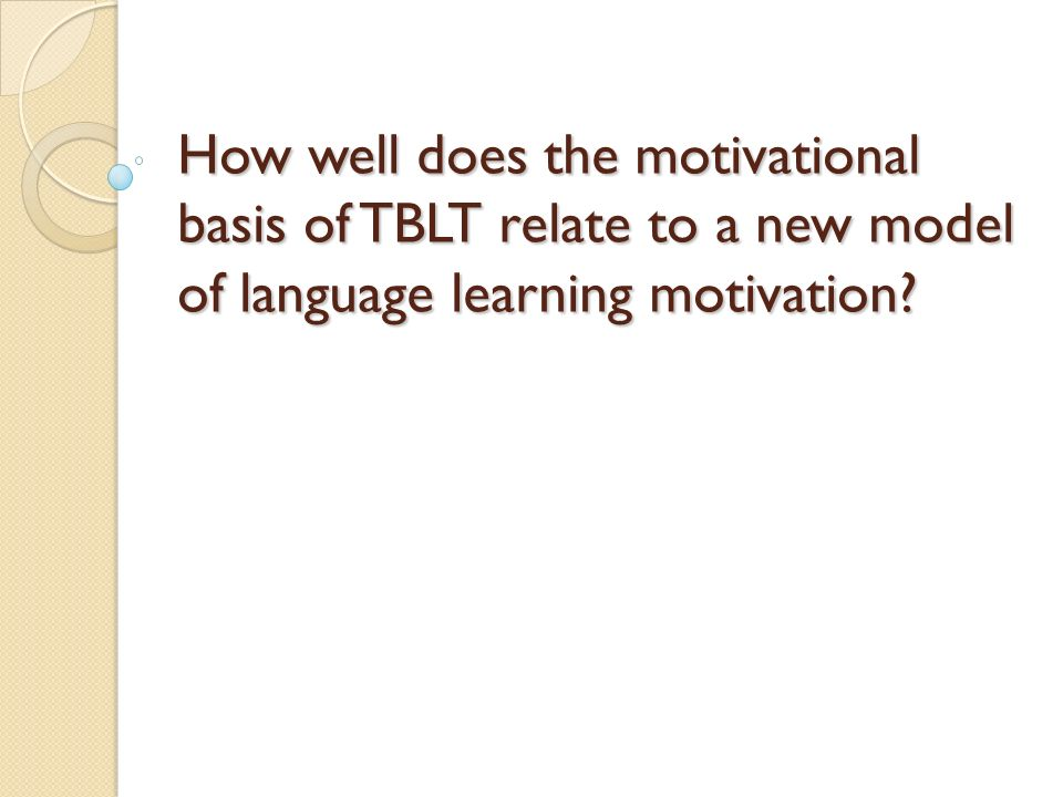 How well does the motivational basis of TBLT relate to a new model of language learning motivation