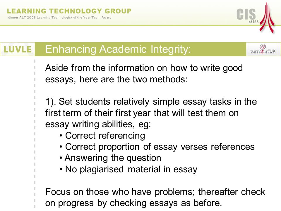 Enhancing Academic Integrity: Aside from the information on how to write good essays, here are the two methods: 1).