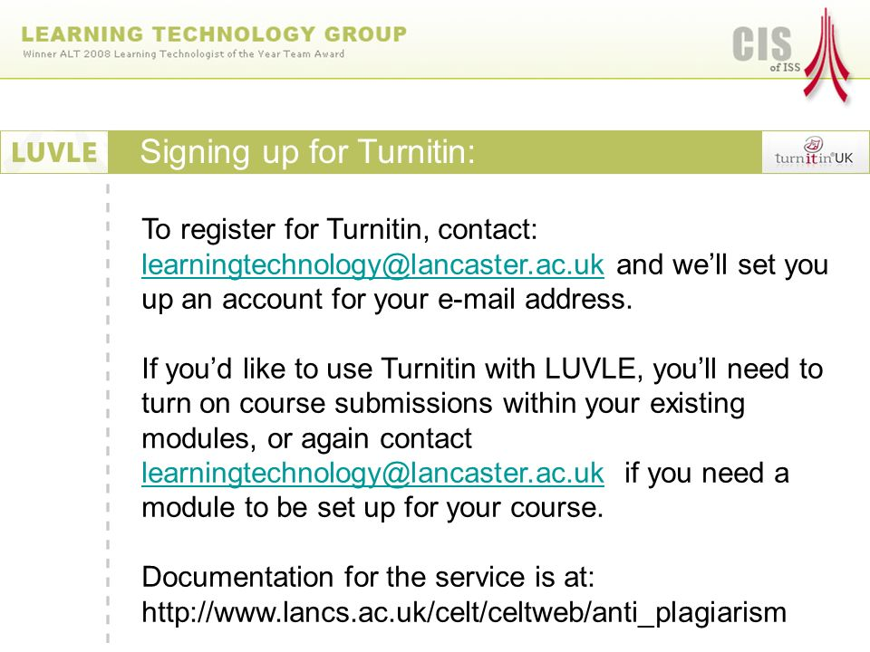 To register for Turnitin, contact: and well set you up an account for your  address.