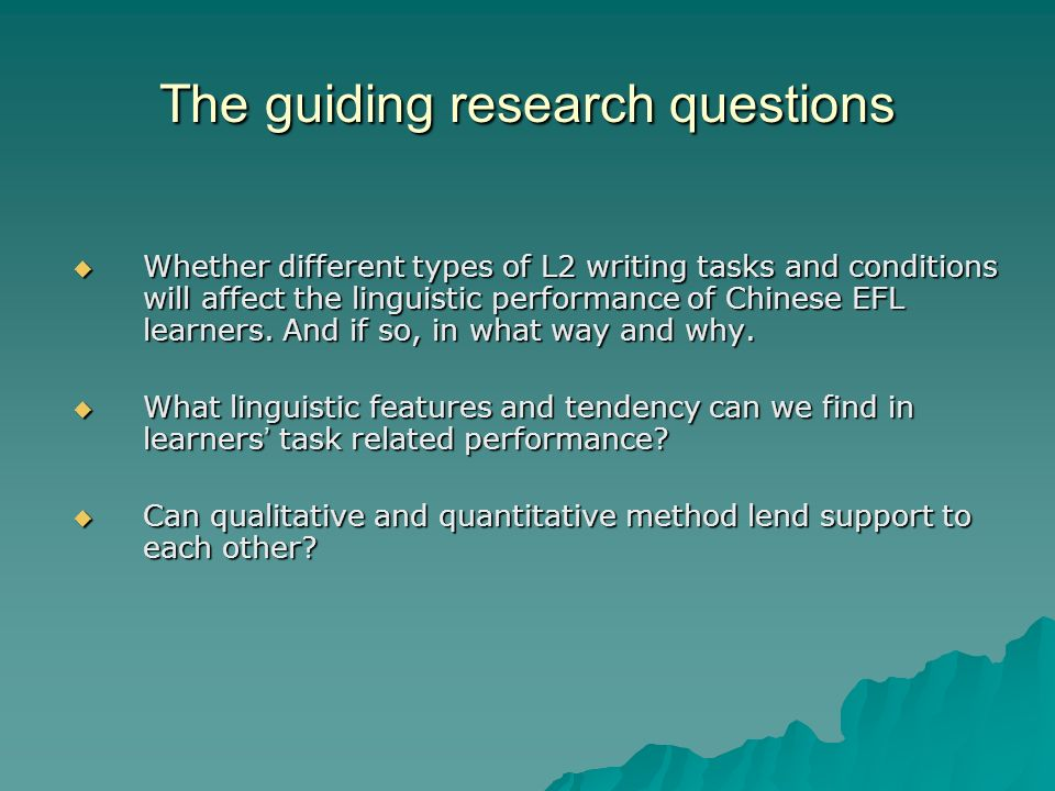 The guiding research questions Whether different types of L2 writing tasks and conditions will affect the linguistic performance of Chinese EFL learners.