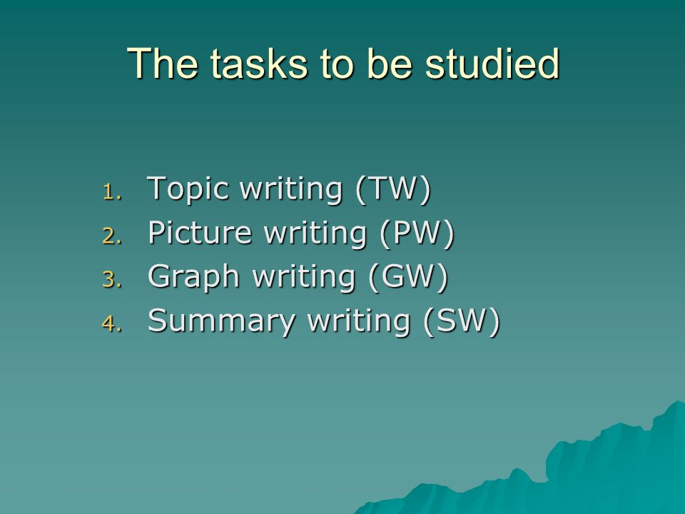 The tasks to be studied 1. Topic writing (TW) 2. Picture writing (PW) 3.