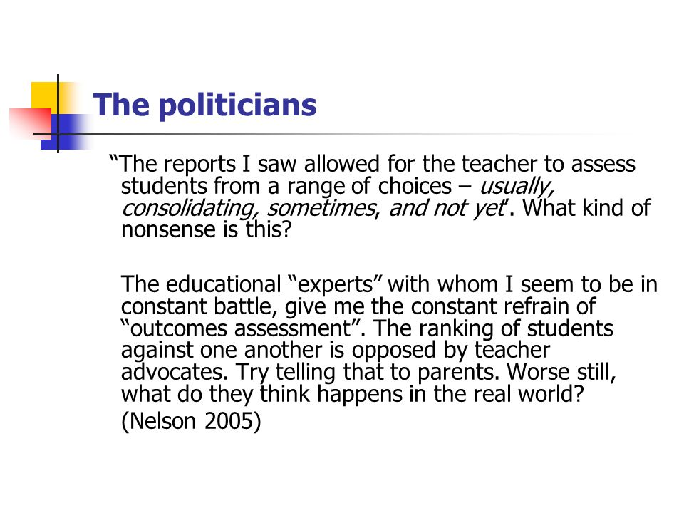 The politicians The reports I saw allowed for the teacher to assess students from a range of choices – usually, consolidating, sometimes, and not yet.