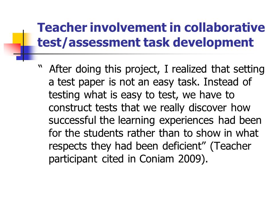 Teacher involvement in collaborative test/assessment task development After doing this project, I realized that setting a test paper is not an easy task.
