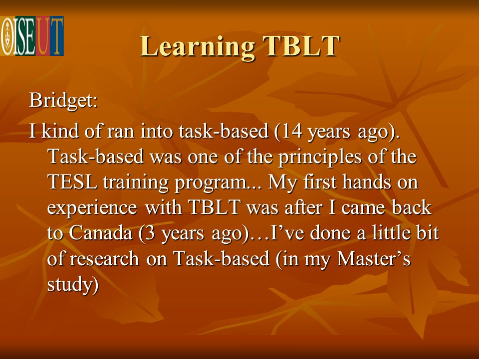 Learning TBLT Bridget: I kind of ran into task-based (14 years ago).