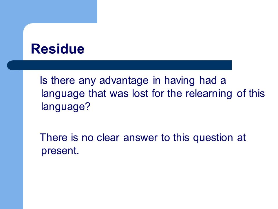Residue Is there any advantage in having had a language that was lost for the relearning of this language.