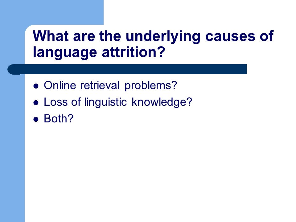 What are the underlying causes of language attrition.