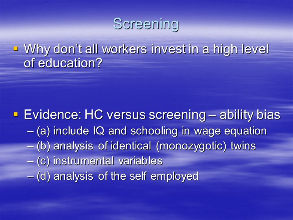 Screening Why dont all workers invest in a high level of education.