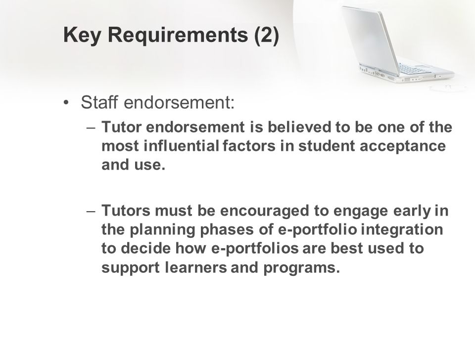 Key Requirements (2) Staff endorsement: –Tutor endorsement is believed to be one of the most influential factors in student acceptance and use.