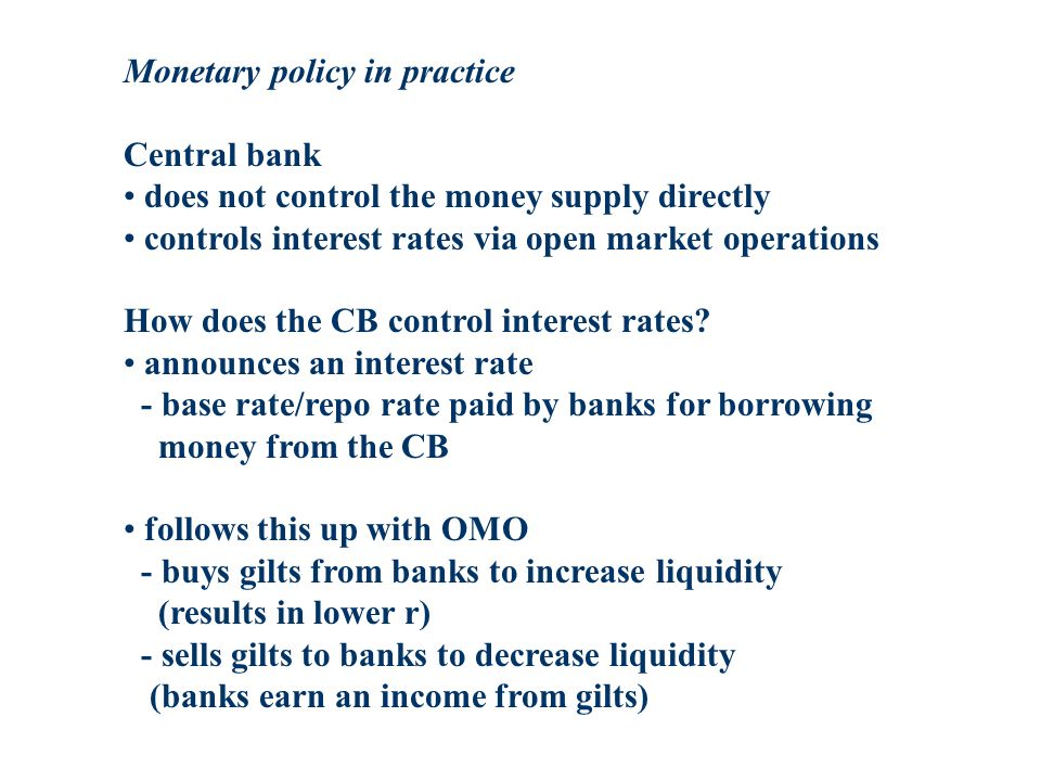 Monetary policy in practice Central bank does not control the money supply directly controls interest rates via open market operations How does the CB control interest rates.