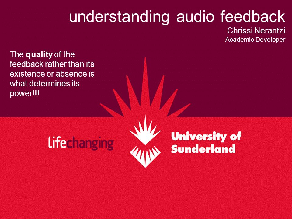 understanding audio feedback Chrissi Nerantzi Academic Developer The quality of the feedback rather than its existence or absence is what determines its power!!!