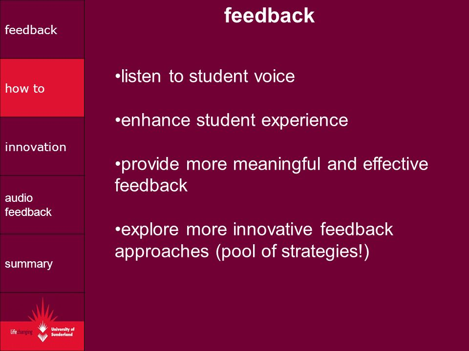 listen to student voice enhance student experience provide more meaningful and effective feedback explore more innovative feedback approaches (pool of strategies!) feedback how to innovation audio feedback summary