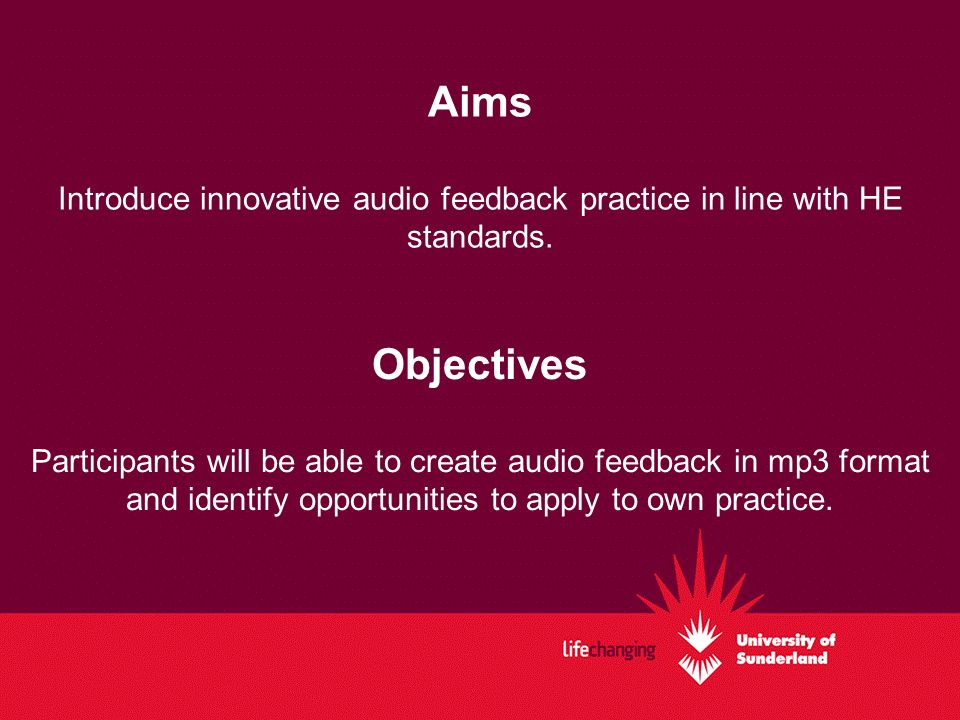 Aims Introduce innovative audio feedback practice in line with HE standards.
