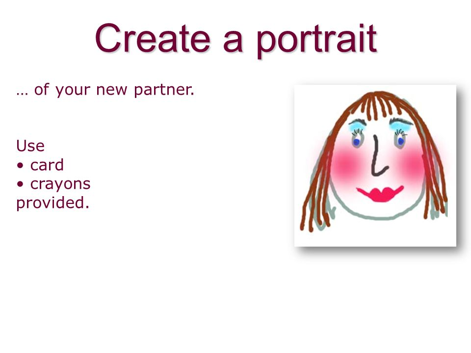 Create a portrait … of your new partner. Use card crayons provided.