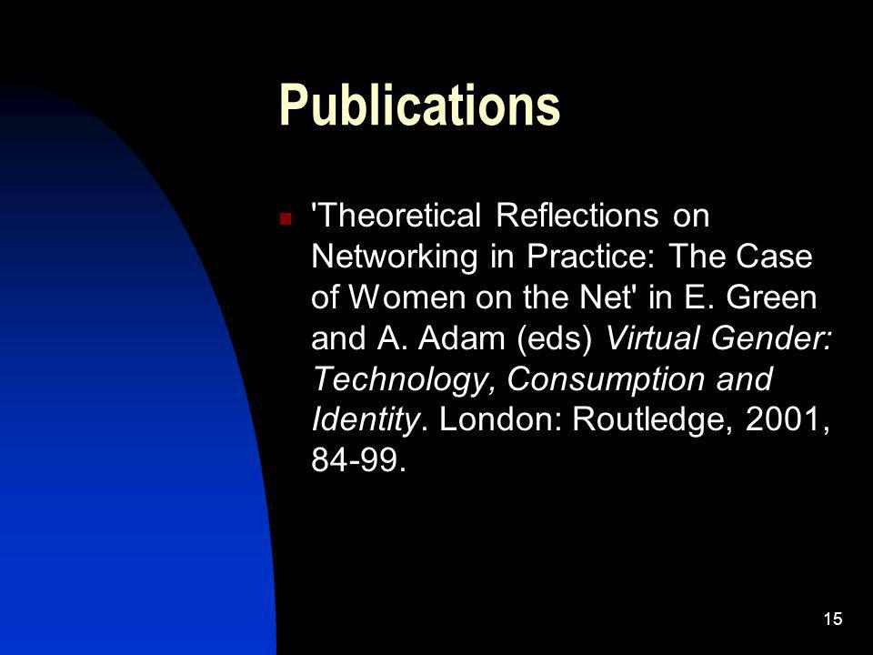 15 Publications Theoretical Reflections on Networking in Practice: The Case of Women on the Net in E.