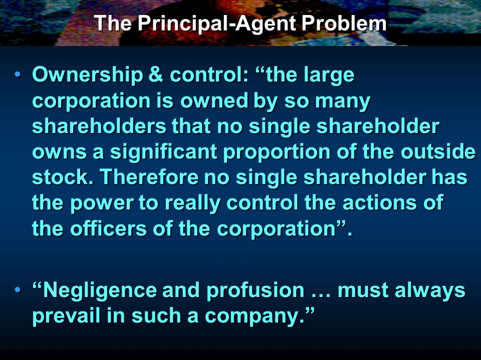 3 according to the agency problem _________ represent the principals of a corporation Breaking down 'principal-agent problem' principal-agent problem can also be applied to energy consumption understand how businesses use agency theory in corporate governance.