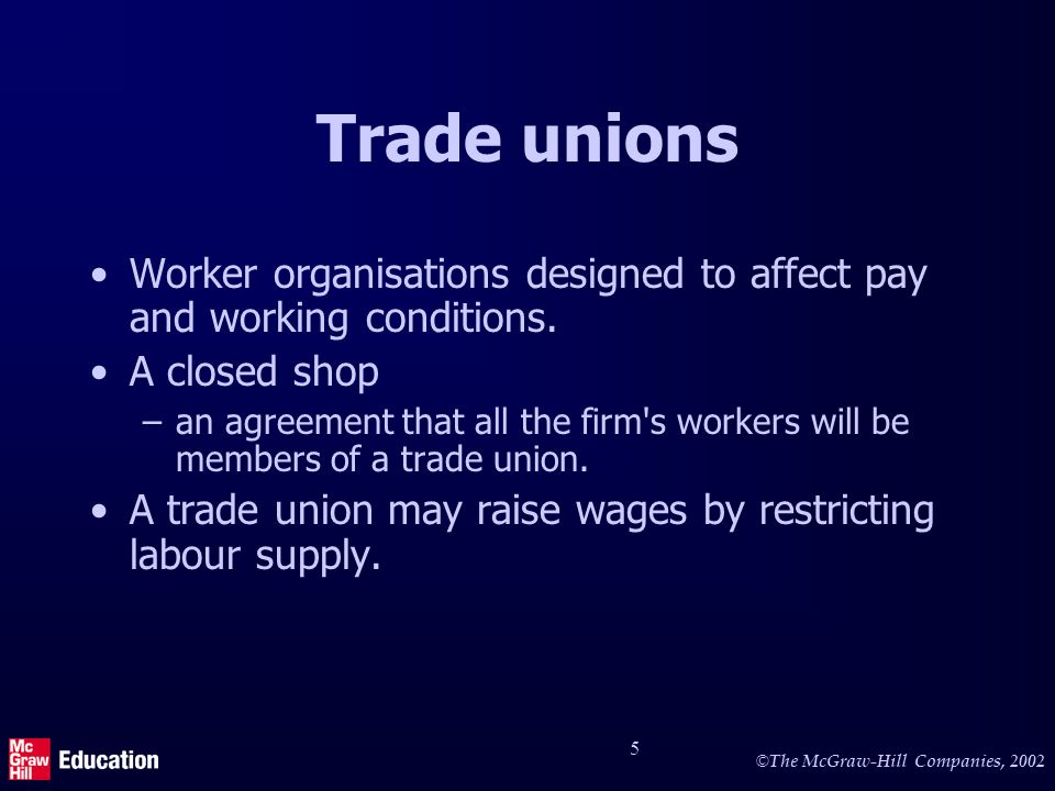 © The McGraw-Hill Companies, Worker organisations designed to affect pay and working conditions.