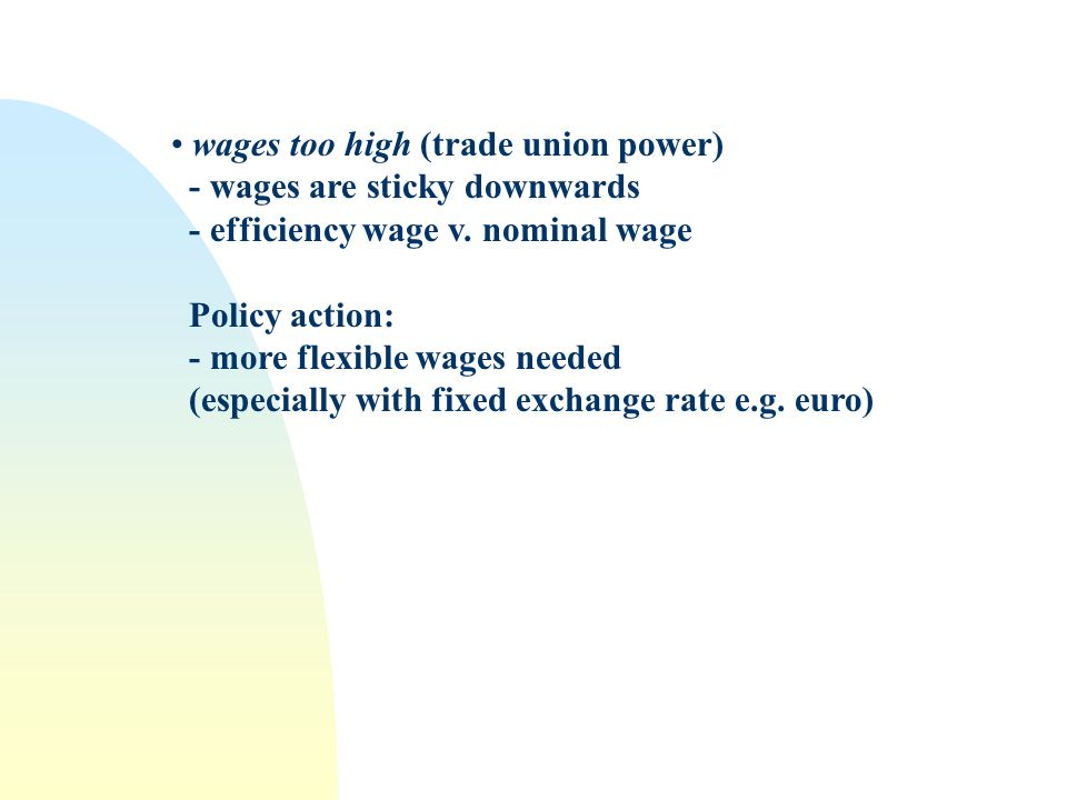wages too high (trade union power) - wages are sticky downwards - efficiency wage v.