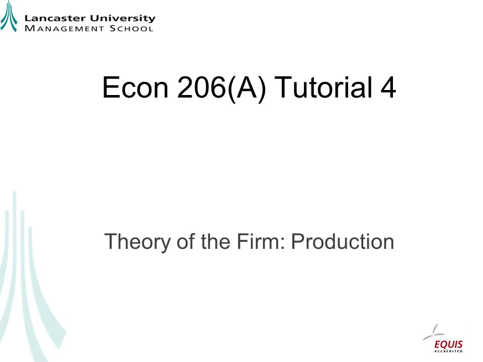 Econ 206(A) Tutorial 4 Theory of the Firm: Production