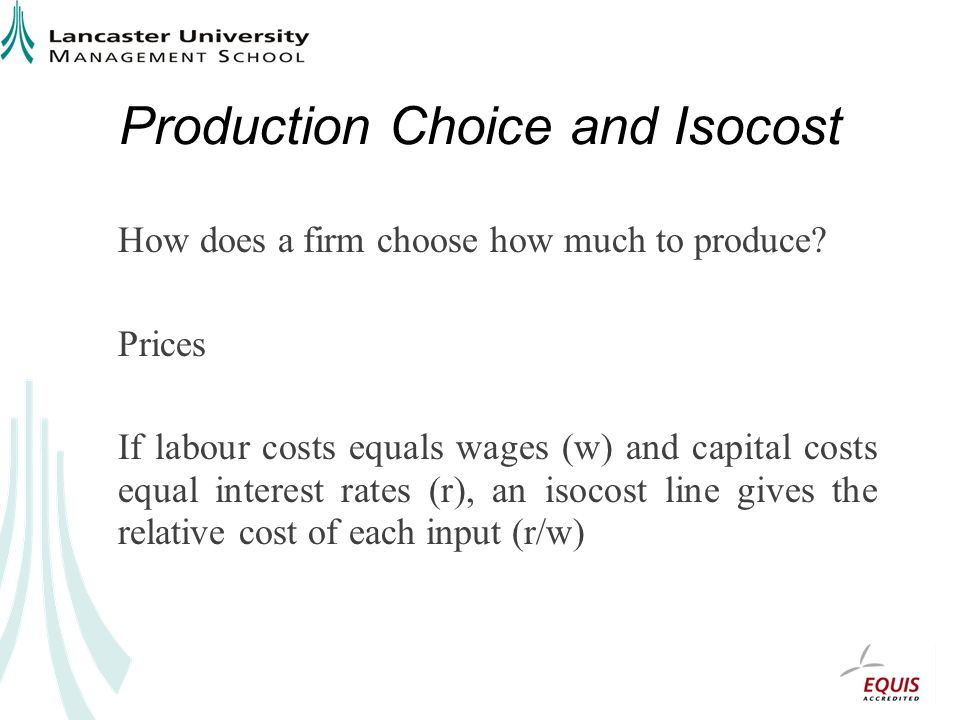 Production Choice and Isocost How does a firm choose how much to produce.