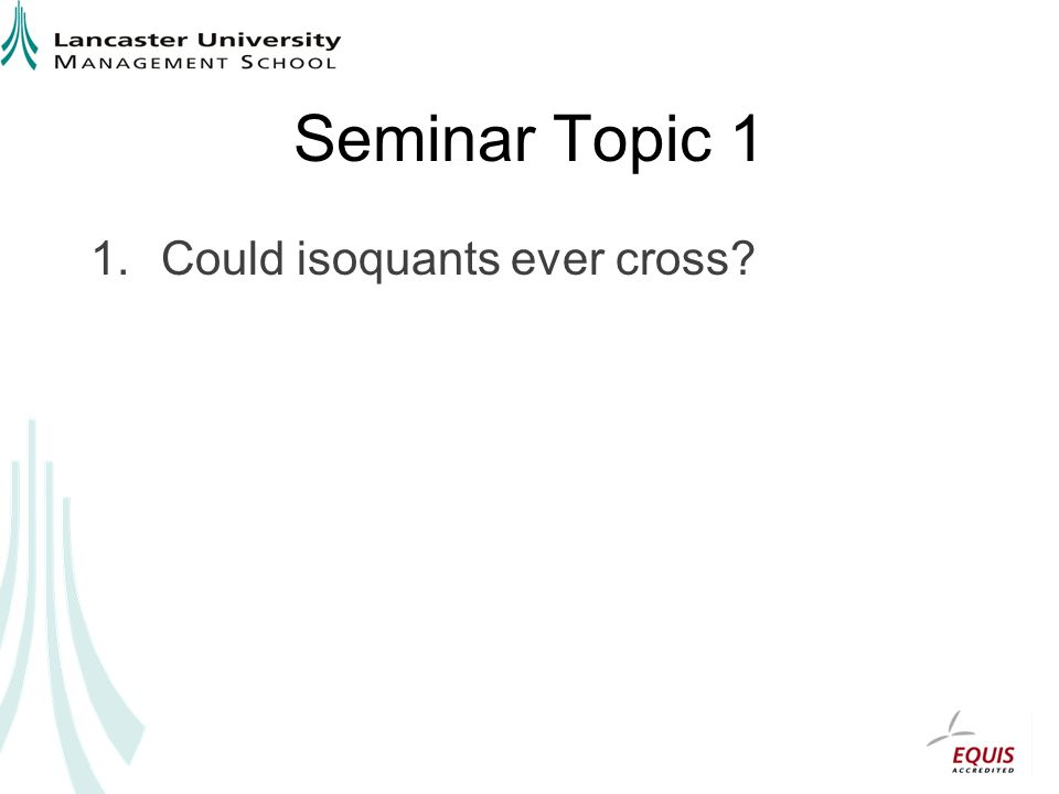 Seminar Topic 1 1.Could isoquants ever cross