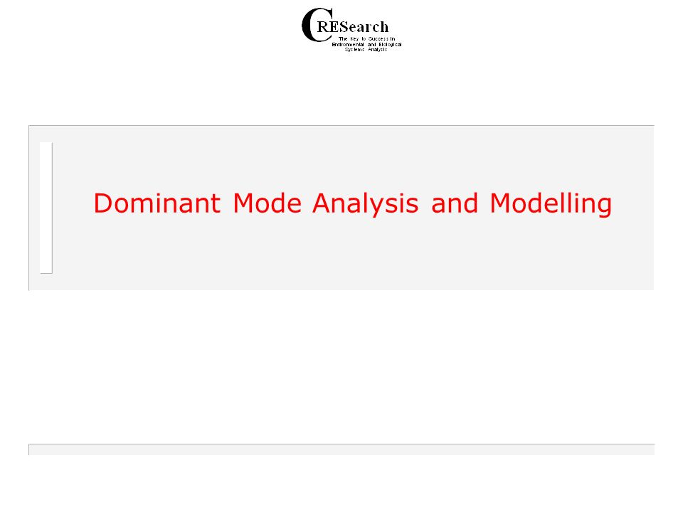 Dominant Mode Analysis and Modelling