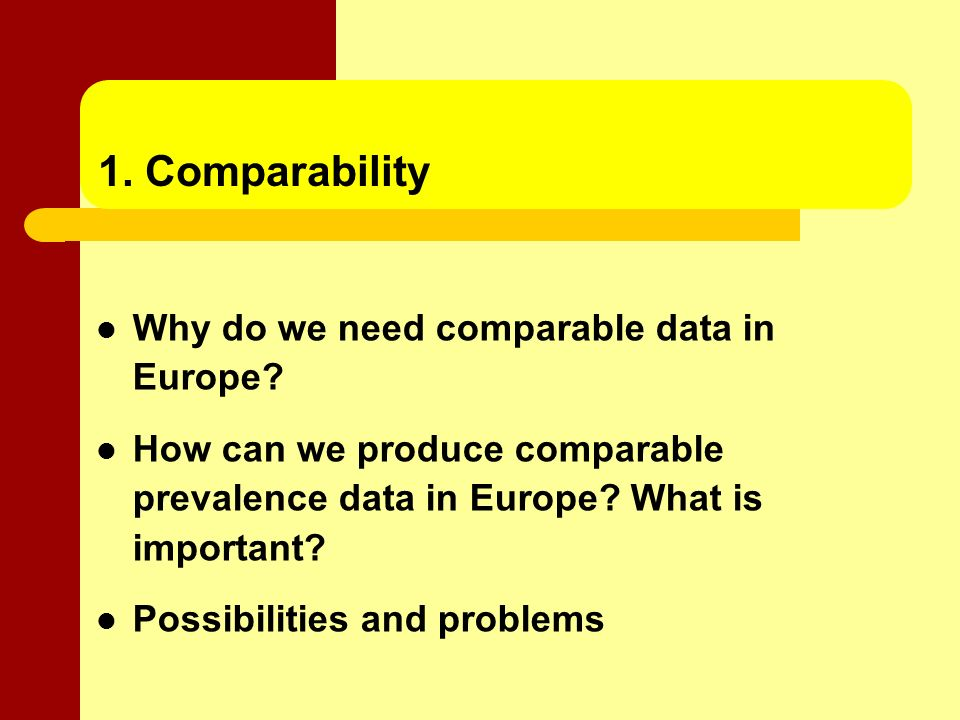 1. Comparability Why do we need comparable data in Europe.