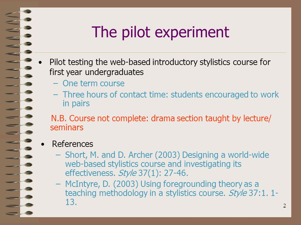 2 The pilot experiment Pilot testing the web-based introductory stylistics course for first year undergraduates References –Short, M.