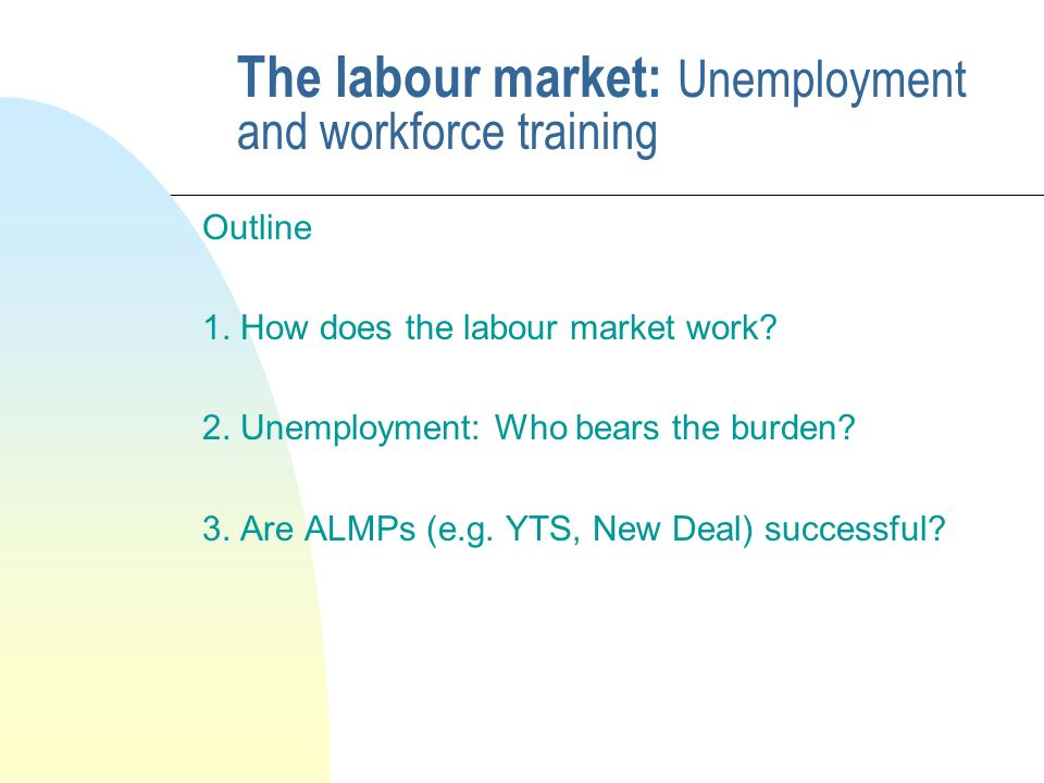 The labour market: Unemployment and workforce training Outline 1.
