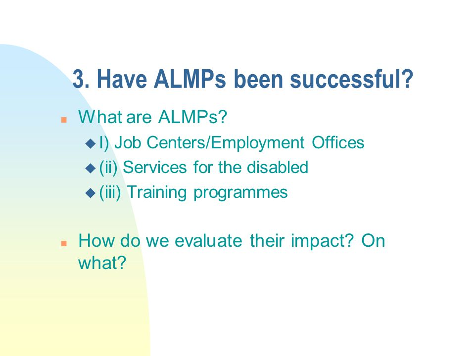 3. Have ALMPs been successful. n What are ALMPs.