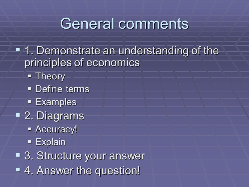 General comments 1. Demonstrate an understanding of the principles of economics 1.