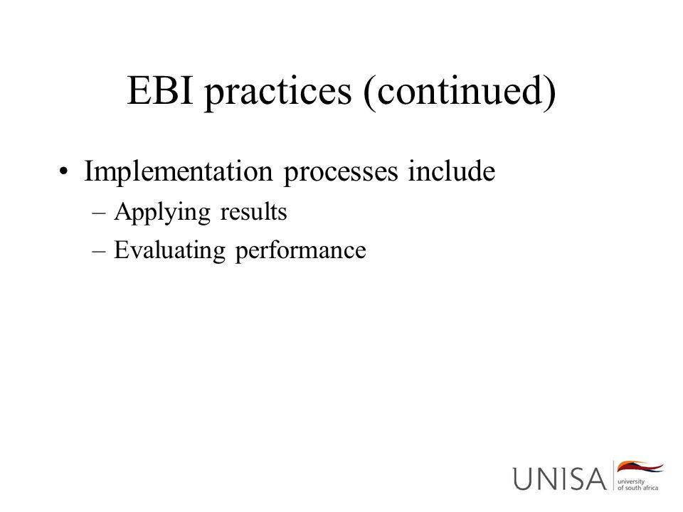 EBI practices (continued) Implementation processes include –Applying results –Evaluating performance