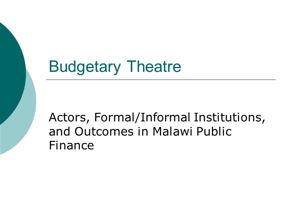 Budgetary Theatre Actors, Formal/Informal Institutions, and Outcomes in Malawi Public Finance