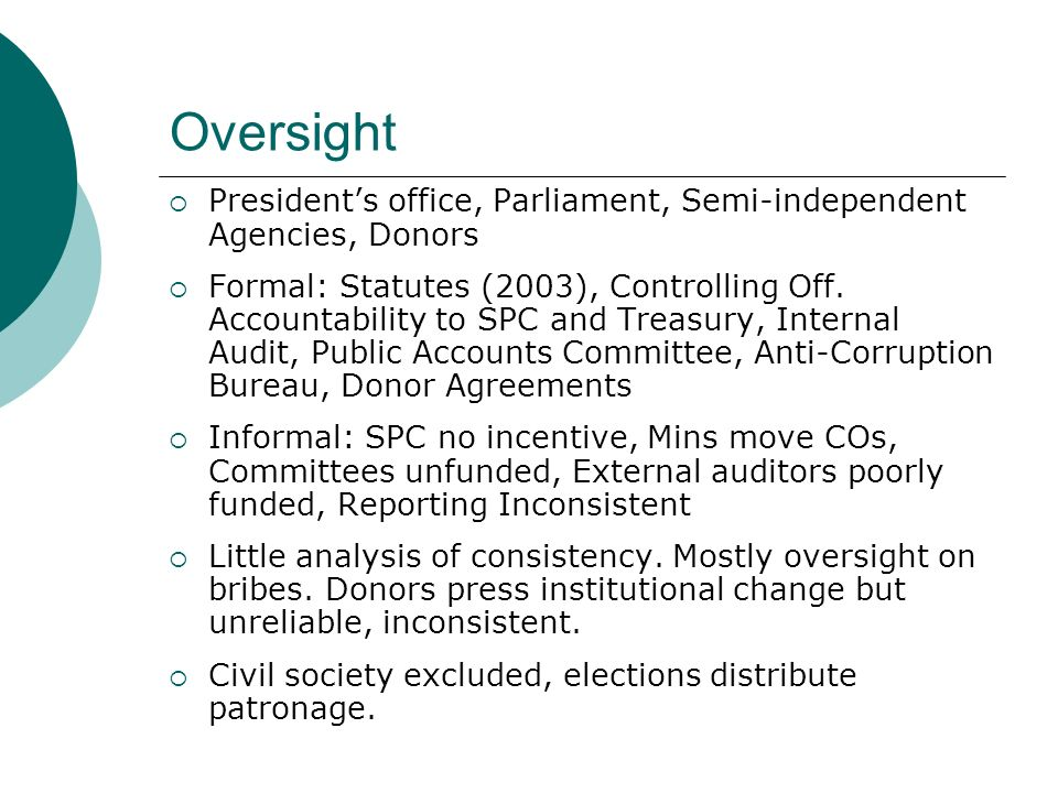 Oversight Presidents office, Parliament, Semi-independent Agencies, Donors Formal: Statutes (2003), Controlling Off.