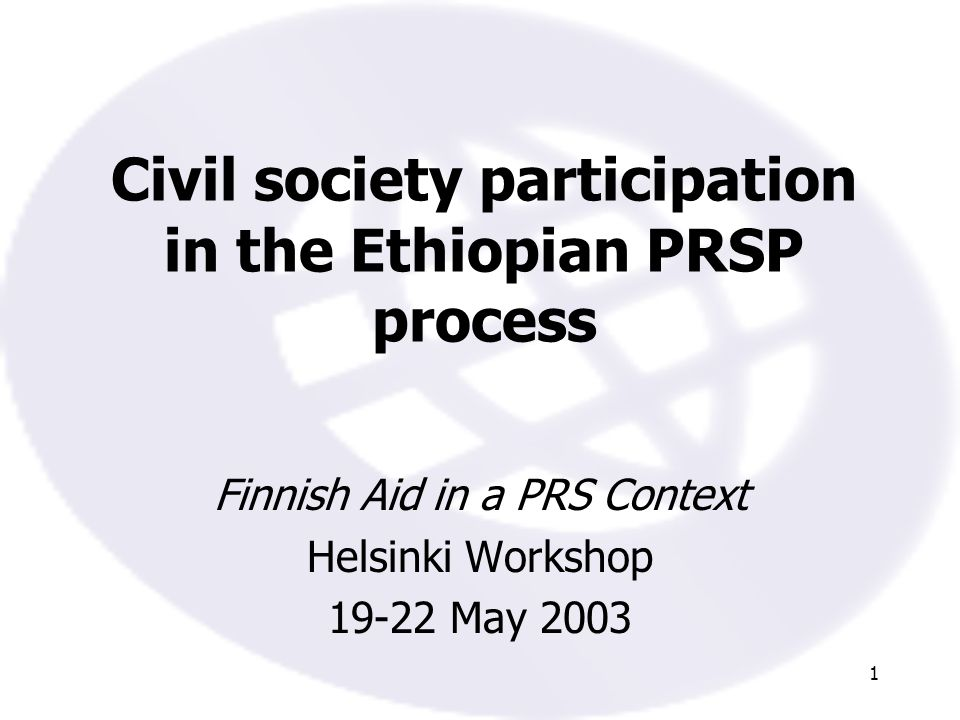 1 Civil society participation in the Ethiopian PRSP process Finnish Aid in a PRS Context Helsinki Workshop 19-22 May 2003