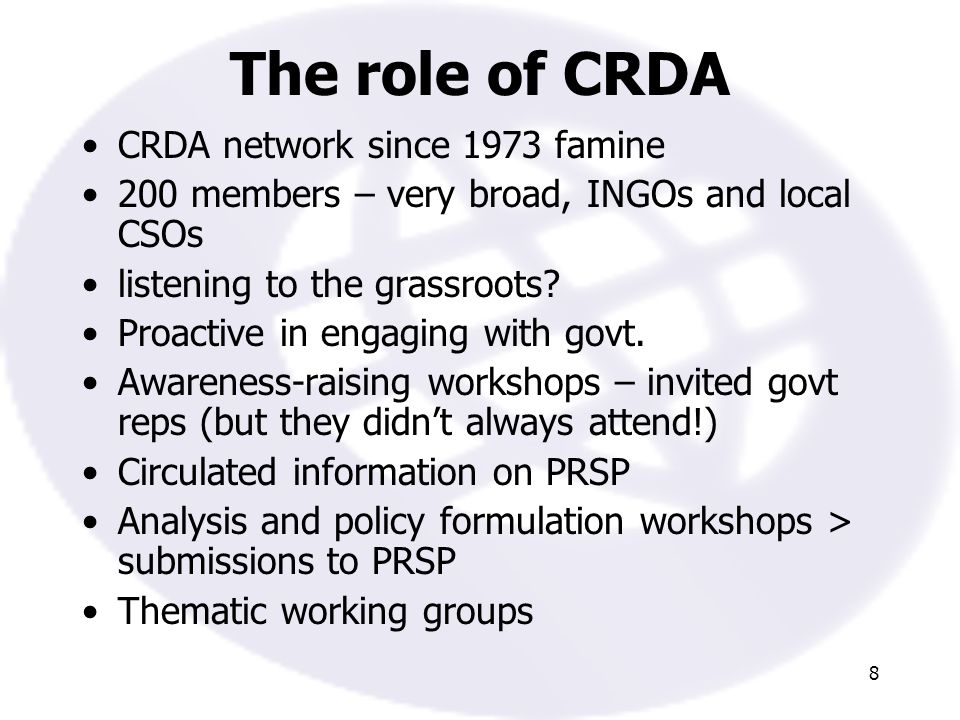8 The role of CRDA CRDA network since 1973 famine 200 members – very broad, INGOs and local CSOs listening to the grassroots.