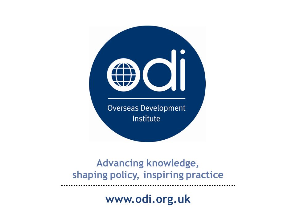Advancing knowledge, shaping policy, inspiring practice www.odi.org.uk