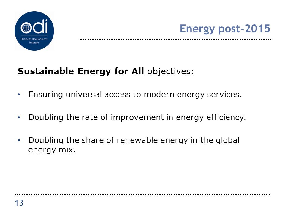 Energy post-2015 Sustainable Energy for All objectives: Ensuring universal access to modern energy services.
