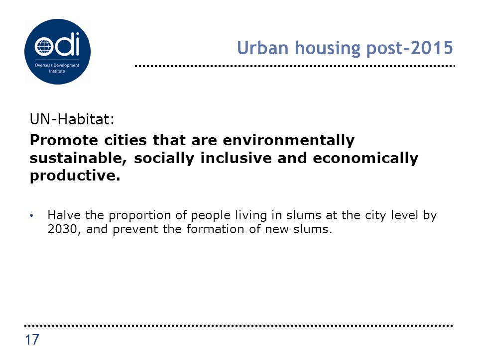 Urban housing post-2015 UN-Habitat: Promote cities that are environmentally sustainable, socially inclusive and economically productive.