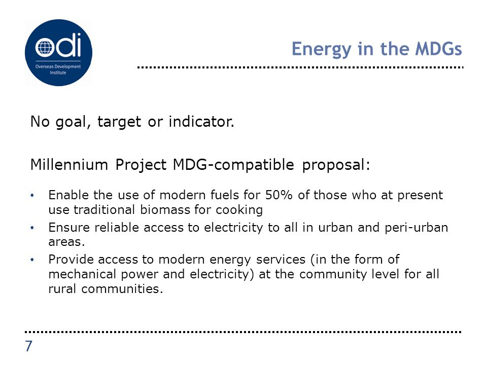 Energy in the MDGs No goal, target or indicator.