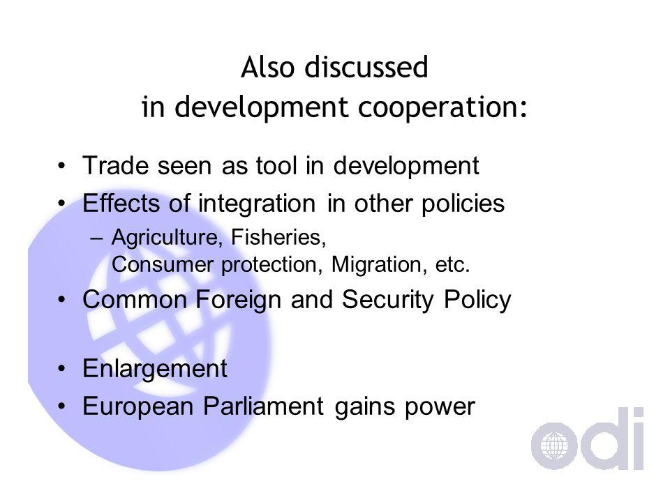 Also discussed in development cooperation: Trade seen as tool in development Effects of integration in other policies –Agriculture, Fisheries, Consumer protection, Migration, etc.