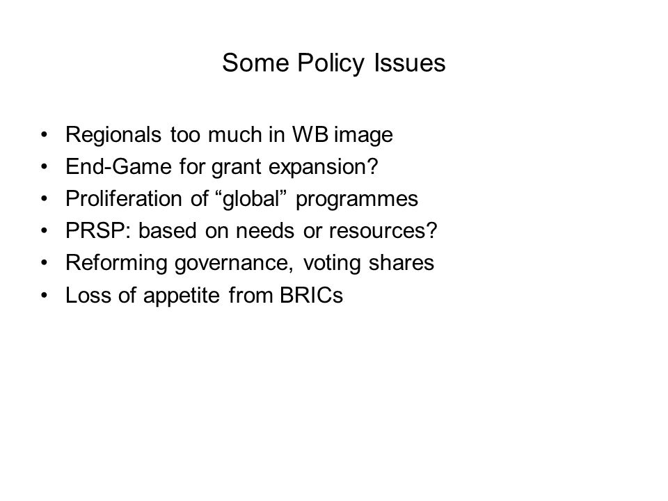 Some Policy Issues Regionals too much in WB image End-Game for grant expansion.