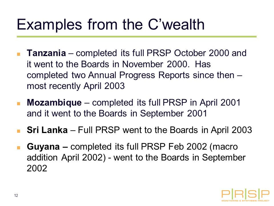 12 Examples from the Cwealth Tanzania – completed its full PRSP October 2000 and it went to the Boards in November 2000.