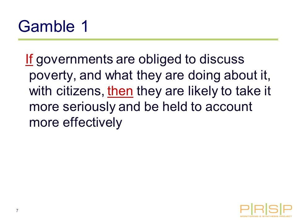 7 Gamble 1 If governments are obliged to discuss poverty, and what they are doing about it, with citizens, then they are likely to take it more seriously and be held to account more effectively