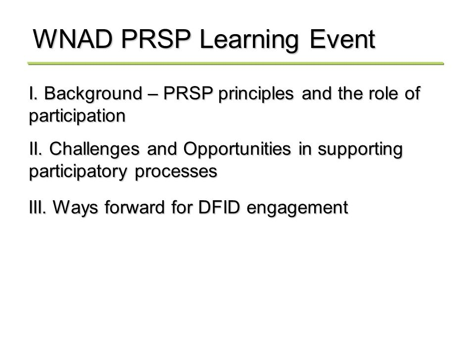 WNAD PRSP Learning Event I. Background – PRSP principles and the role of participation II.
