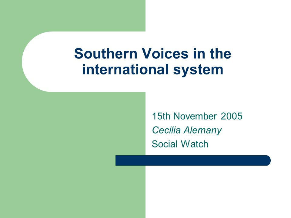 Southern Voices in the international system 15th November 2005 Cecilia Alemany Social Watch