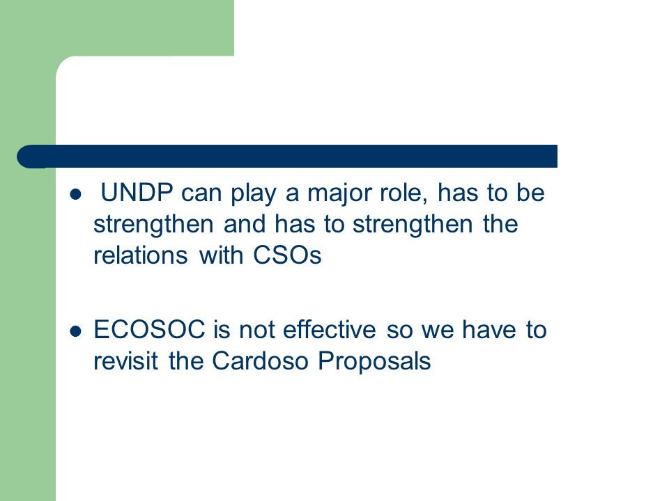 UNDP can play a major role, has to be strengthen and has to strengthen the relations with CSOs ECOSOC is not effective so we have to revisit the Cardoso Proposals