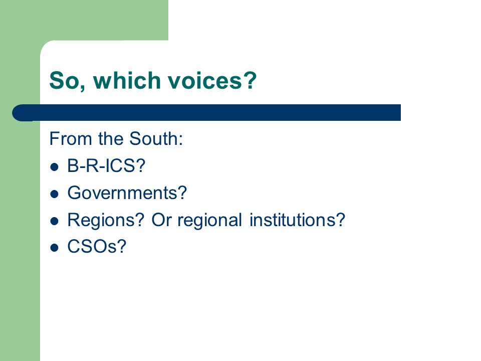 So, which voices From the South: B-R-ICS Governments Regions Or regional institutions CSOs