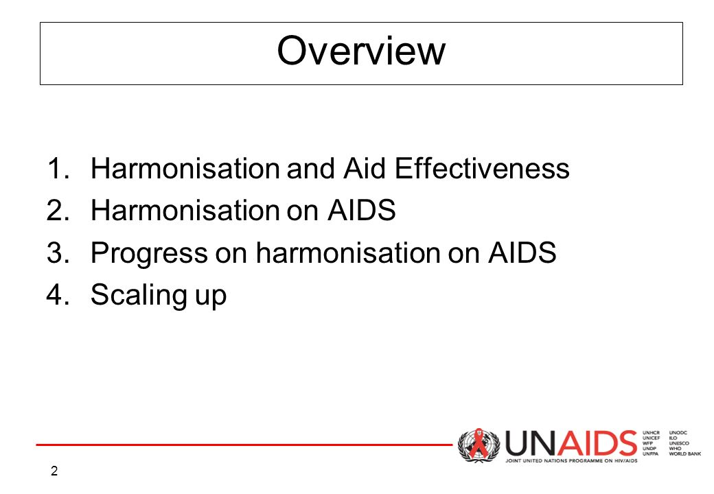 2 Overview 1.Harmonisation and Aid Effectiveness 2.Harmonisation on AIDS 3.Progress on harmonisation on AIDS 4.Scaling up