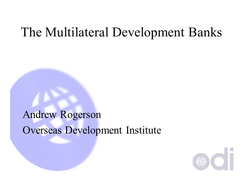 The Multilateral Development Banks Andrew Rogerson Overseas Development Institute